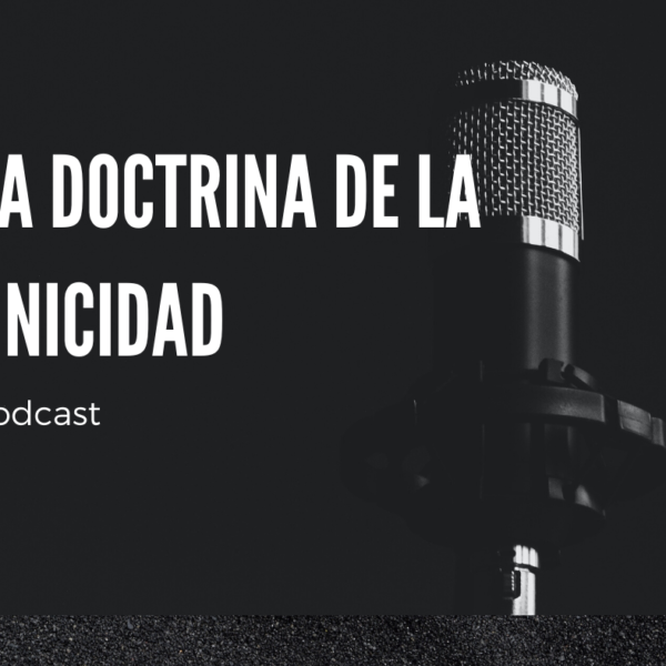 Podcast: la doctrina de la unicidad
